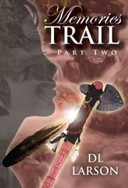 Memories Trail, Part Two ebook by DL Larson
