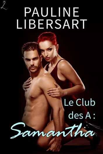 Samantha - Le Club des A, Tome 3 ebook by Pauline Libersart