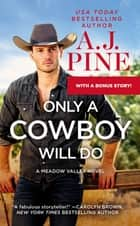 Only a Cowboy Will Do - Includes a Bonus Novella ebook by A.J. Pine
