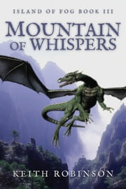 Mountain of Whispers (Island of Fog, Book 3) ebook by Keith Robinson