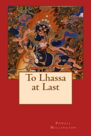 To Lhassa at Last ebook by Powell Millington