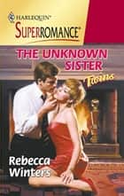 The Unknown Sister ebook by Rebecca Winters