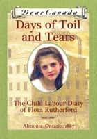 Dear Canada: Days of Toil and Tears ebook by Sarah Ellis