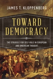 Toward Democracy - The Struggle for Self-Rule in European and American Thought ebook by James T. Kloppenberg
