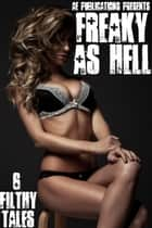Freaky As Hell: 6 Filthy Tales ebook by AE Publications