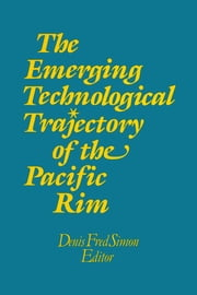 The Emerging Technological Trajectory of the Pacific Basin ebook by Denis Fred Simon