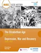 WJEC GCSE History The Elizabethan Age 1558-1603 and Depression, War and Recovery 1930-1951 ebook by R. Paul Evans, Steven May