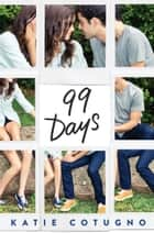 99 Days ebook de Katie Cotugno