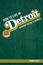 How To Live In Detroit Without Being A Jackass ebook by Kobo.Web.Store.Products.Fields.ContributorFieldViewModel