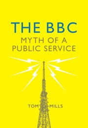 The BBC - Myth of a Public Service ebook by Tom Mills