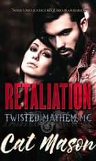 Retaliation - Twisted Mayhem MC ebook by Cat Mason