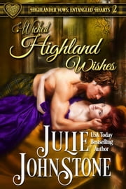 Wicked Highland Wishes - Highlander Vows: Entangled Hearts, #2 ebook by Julie Johnstone