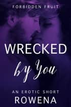 Wrecked by You - A BWWM Erotic Short ebook by Rowena