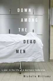 Down Among the Dead Men - A Year in the Life of a Mortuary Technician ebook by Michelle Williams