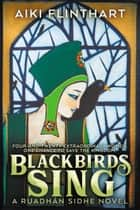 Blackbirds Sing ebook by Aiki Flinthart