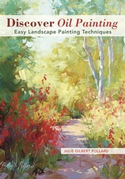 Discover Oil Painting - Easy Landscape Painting Techniques ebook by Julie Gilbert Pollard