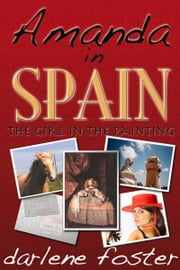 Amanda in Spain: The Girl in the Painting ebook by Darlene Foster