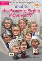 What Is the Women's Rights Movement? ebook by Deborah Hopkinson, Who HQ, Laurie A. Conley