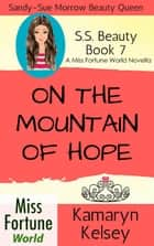On The Mountain Of Hope - Miss Fortune World: SS Beauty, #7 ebook by Kamaryn Kelsey
