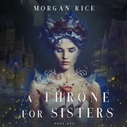 A Throne for Sisters (Book One) audiobook by Morgan Rice