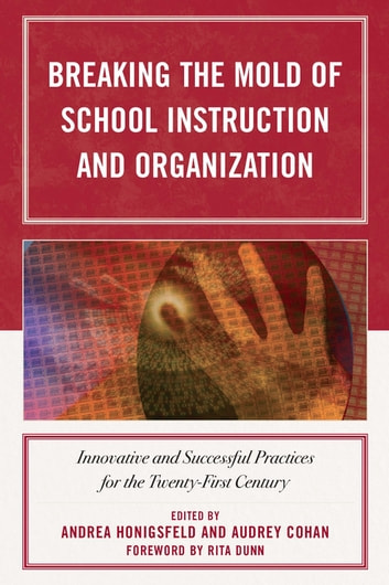 Breaking the Mold of School Instruction and Organization - Innovative and Successful Practices for the Twenty-First Century ebook by Monisha Bajaj,Nadine Binkley,Nancy Boxler,József Braun,Furman Brown,Sally Brown,James P. Capolupo,Douglas Carney,Patricia Chesbro,Alan J. Cooper,Alan J. Daly,Maria G. Dove,Lois Favre,Marc Ferris,Douglas Fisher,Karen Bostic Frederick,Mary Ellen Freeley,Joan R. Fretz,Alice E. Ginsberg,Diane W. Gómez,Richard Dr. Hanzelka,Fleur Harris,Madeleine F. Holzer,Charles F. Howlett,Nora E. Hyland,Judit Kováts,Diane E. Lang,Diane Lapp,Suzanne M. Lasser,Anastasia Legakes,Michael A. Malone,JudithR Merz,Mária Molnár,Suzanne D. Morgan,Audrey Murphy,Irene Nigaglioni,Stephen M. Noonan,Scott Noppe-Brandon,Margaret S. Parsons,Michael Pezone,Robert Pillar,Philip J. Poinelli,James H. Powell,Lori Langer de Ramirez,Susan Rundle,Mavis G. Sanders,Ingvar Sigurgeirsson,Alan Singer,Linda Kantor Swerdlow,Zoila Tazi,Thomas DeVere Wolsey