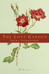 The Lost Garden: A Novel ebook by Helen Humphreys