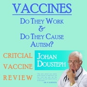Vaccines: Do They Work & Do They Cause Autism? audiobook by Johan Dousteph