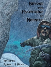 Beyond the Mountains of Madness ebook by Robert M. Price,Glynn Owen Barrass,Joseph S. Pulver, Sr.,Pierre V. Comtois,Pete Rawlik,Ken Asamatsu,Laurence J. Cornford,C.J. Henderson,Brian M. Sammons,Cody Goodfellow,Stephen Mark Rainey,Edward Morris,Will Murray,William Meikle,John Martin Leahy