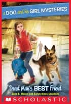 A Dog and His Girl Mysteries #2: Dead Man's Best Friend ebook by Sarah Hines-Stephens, Jane B. Mason