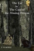 The Cat in the Case of the Missing Heiress ebook by L M Boelz