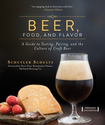 Beer, Food, and Flavor - A Guide to Tasting, Pairing, and the Culture of Craft Beer ebook by Schuyler Schultz