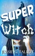 Super Witch ebook by Jessie G. Talbot