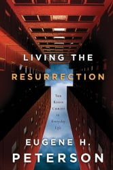 Living the Resurrection - The Risen Christ in Everyday Life ebook by Eugene H. Peterson