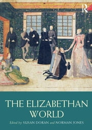 The Elizabethan World ebook by Susan Doran,Norman Jones