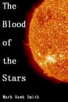 The Blood of the Stars ebook by Mark Smith