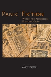 Panic Fiction - Women and Antebellum Economic Crisis ebook by Mary Templin