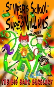 St Viper's School for Super Villains. The Big Bank Burglary. ebook by Donovan Kim