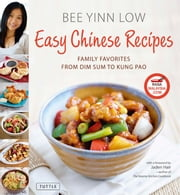 Easy Chinese Recipes - Family Favorites From Dim Sum to Kung Pao ebook by Bee Yinn Low,Jaden Hair