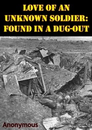 Love Of An Unknown Soldier: Found In A Dug-Out [Illustrated Edition] ebook by Anonymous