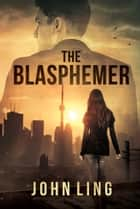 The Blasphemer ebook by John Ling