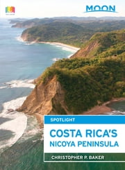 Moon Spotlight Costa Rica's Nicoya Peninsula ebook by Christopher P. Baker