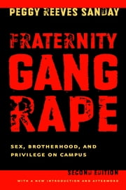 Fraternity Gang Rape - Sex, Brotherhood, and Privilege on Campus ebook by Peggy Reeves Sanday