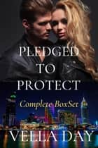 Pledged To Protect Box Set - Pledged To Protect ebook by Vella Day