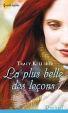 La plus belle des leçons ebook by Tracy Kelleher