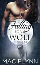 Falling For A Wolf #3 ebook by Mac Flynn