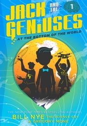 Jack and the Geniuses - At the Bottom of the World ebook by Bill Nye,Gregory Mone,Nicholas Iluzada