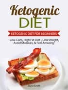 Ketogenic Diet: Low-Carb, High Fat Diet - Lose Weight and Feel Amazing! - Ketogenic Diet for Beginners ebook by Joyce Smith
