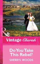 Do You Take This Rebel? (Mills & Boon Vintage Cherish) ebook by Sherryl Woods