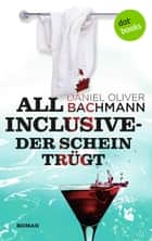 All inclusive - Der Schein trügt - Roman ebook by Daniel Oliver Bachmann