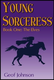 Young Sorceress - Book One: The Elves ebook by Geof  Johnson
